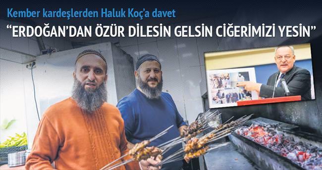 Erdoğan'dan özür dilesin gelsin bizde ciğer yesin