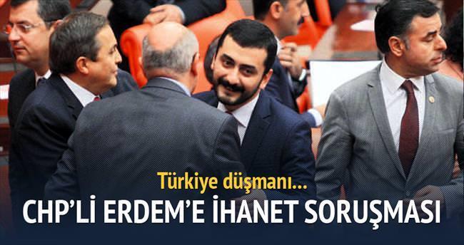 Türkiye düşmanı Erdem'e soruşturma
