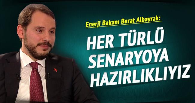 Enerji Bakanı Berat Albayrak : Her türlü senaryoyu çalışıyoruz