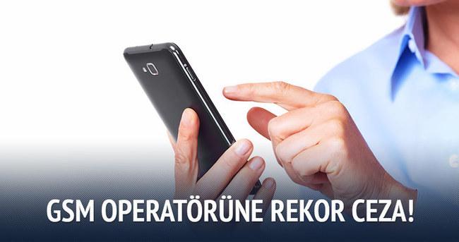 GSM operatörüne rekor ceza!