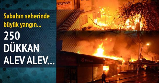 250 dükkan alev alev yanıyor...