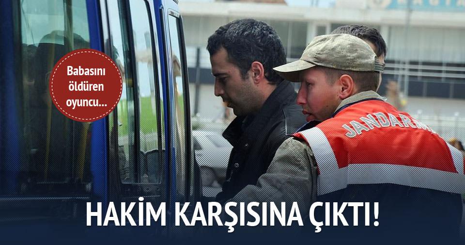 Babasını öldüren oyuncu Orhan Şimşek ilk duruşmaya çıktı