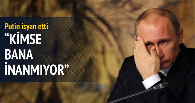 Putin isyan etti: Kimse inanmıyor!