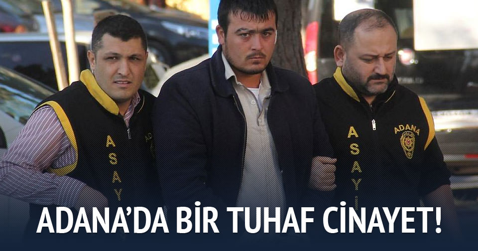 Adana'da bir tuhaf cinayet