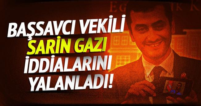Başsavcı Vekili sarin gazı iddialarını yalanladı!