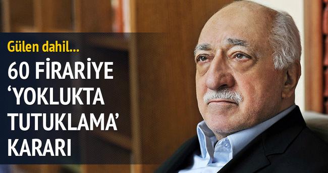 Gülen ve 60 firari sanığa 'yoklukta tutuklama' kararı