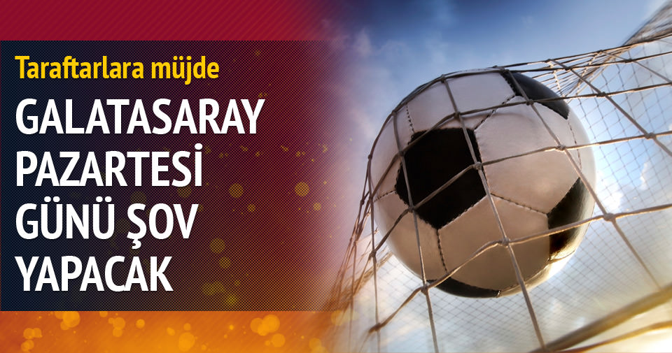 Galatasaray, pazartesi günü şov yapacak