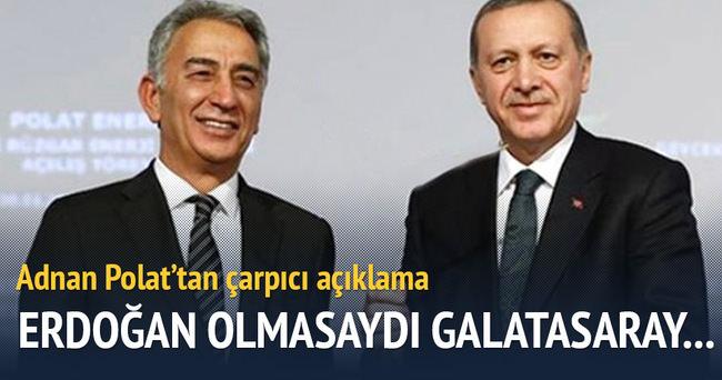 'Erdoğan olmasaydı Galatasaray...'