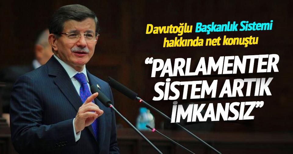Davutoğlu: Parlamenter sistem artık imkansız