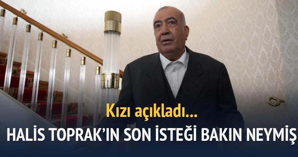 Halis Toprak'ın son isteğini kızı açıkladı