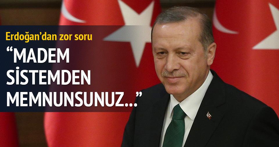 Cumhurbaşkanı Erdoğan'dan zor soru