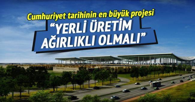 3.Havalimanı yapımı yerli üretim ağırlıklı olmalı
