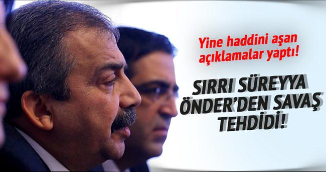 Sırrı Süreyya'dan savaş tehdidi!