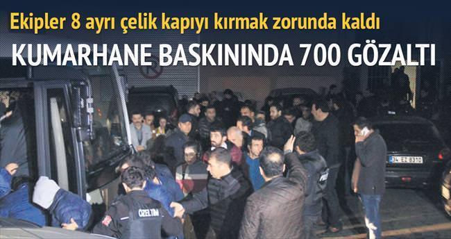 Kumarhane baskını: 700 gözaltı