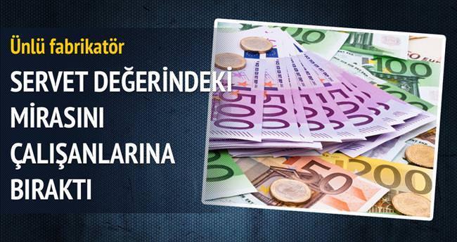 Çalışanlara 1.5 milyon euro miras bıraktı