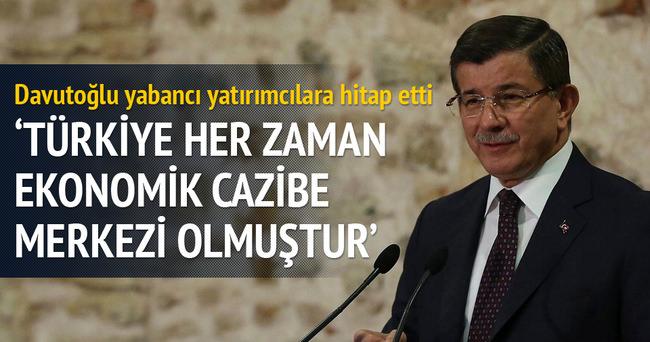 Türkiye her zaman ekonomik cazibe merkezi olmuştur''