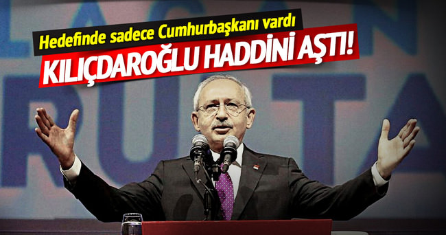 Kılıçdaroğlu'ndan Cumhurbaşkanı Erdoğan'a haddini aşan sözler