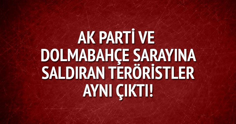 AK Parti ve Dolmabahçe Sarayı'na saldıran teröristler aynı çıktı