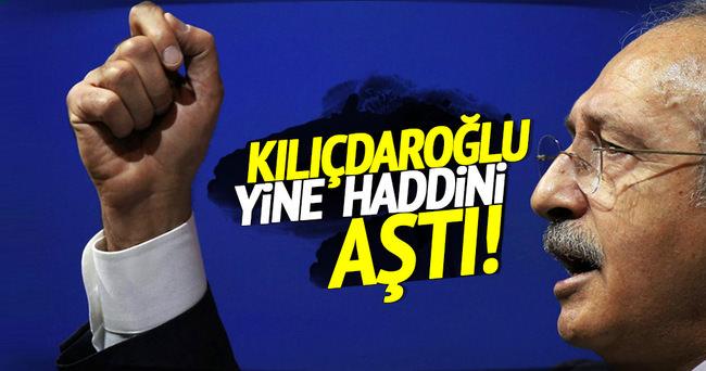 Kılıçdaroğlu yine haddini aştı