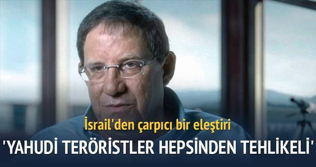 'Yahudi teröristler hepsinden tehlikeli'