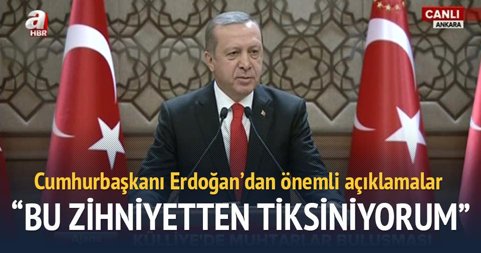 Erdoğan: Bu zihniyetten tiksiniyorum
