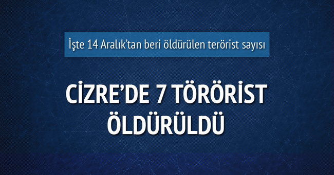 Cizre'de 7 terörist daha öldürüldü