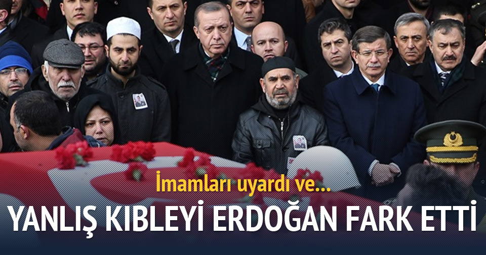 Yanlış kıbleyi Erdoğan fark etti