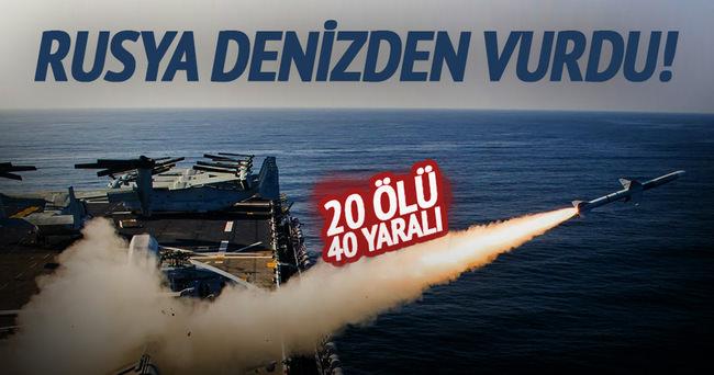Rusya denizden vurdu: 20 ölü, 40 yaralı