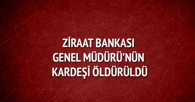Ziraat Bankası Genel Müdürü Hüseyin Aydın'ın kardeşi öldürüldü