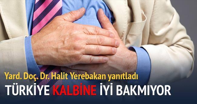 Türkiye kalbine iyi bakmıyor