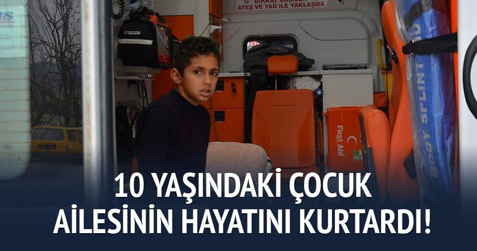 10 yaşındaki çocuk ailesinin hayatını kurtardı