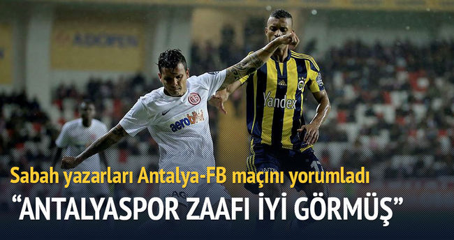 Yazarlar Antalyaspor-Fenerbahçe maçını yorumladı