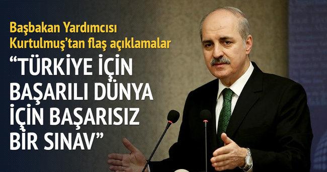 Başbakan Yardımcısı Kurtulmuş: Türkiye için başarılı, dünya içinse başarısız bir sınav