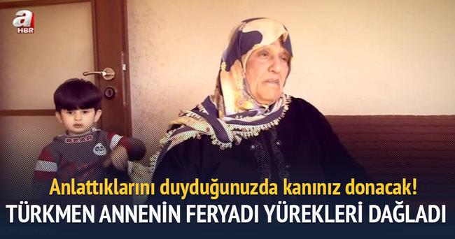 Türkmen annenin feryadı