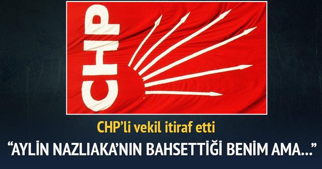 CHP'li vekil itiraf etti: 'Aylin Nazlıaka'nın bahsettiği kişi benim ama...'