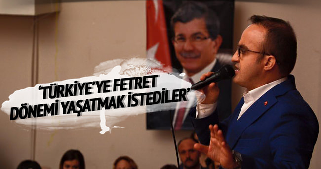 'Türkiye'ye Fetret Dönemi Yaşatmak istediler''
