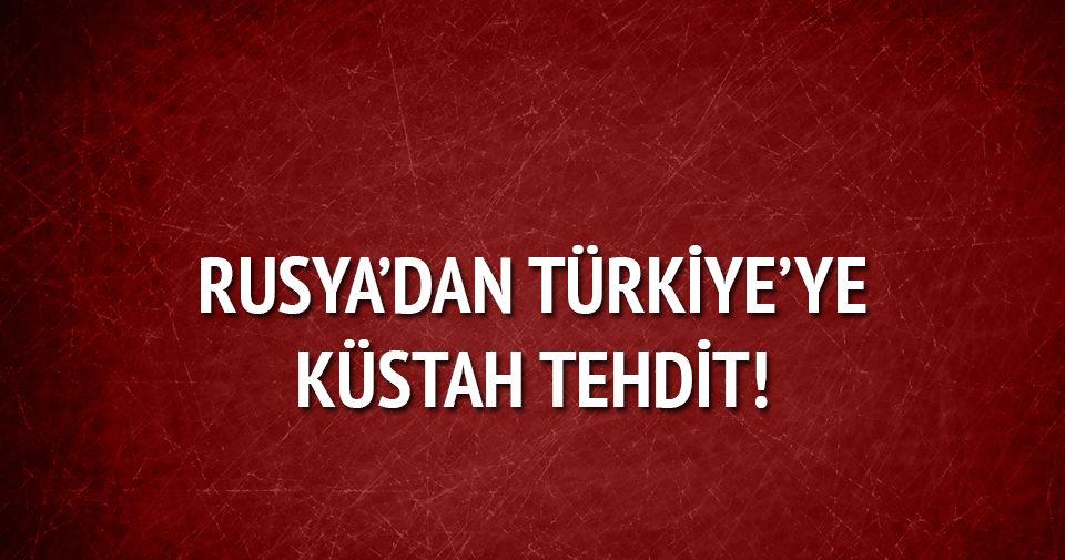 Rusya'dan Türkiye'ye küstah tehdit