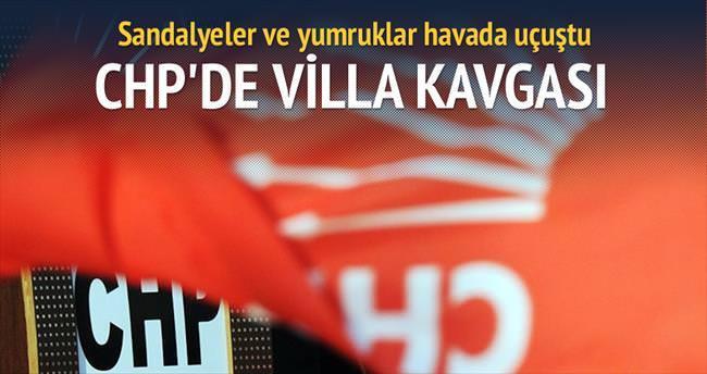CHP'lilerin villa kavgası