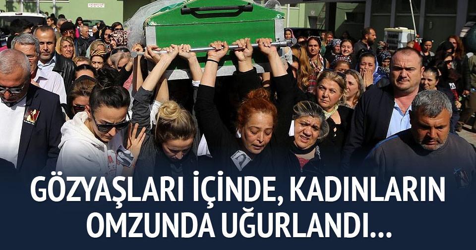 Türkan, kadınların omuzlarında son yolculuğuna uğurlandı