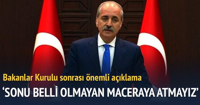 'Türkiye'yi sonu belli olmayan maceraya atmayız'
