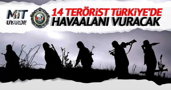 MİT uyardı! 14 terörist Türkiye'de havaalanı vuracak