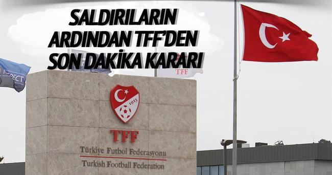 Saldırıların ardından TFF'den son dakika kararı
