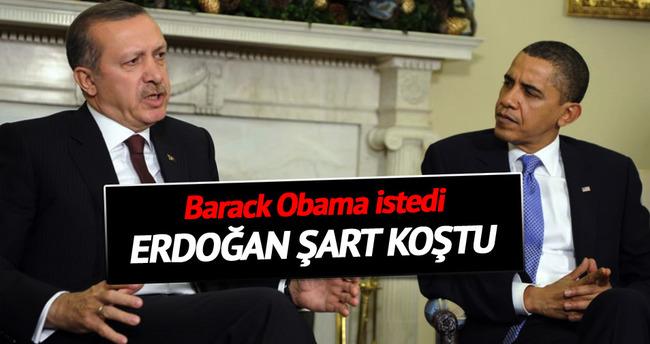 Obama istedi, Erdoğan şart koştu