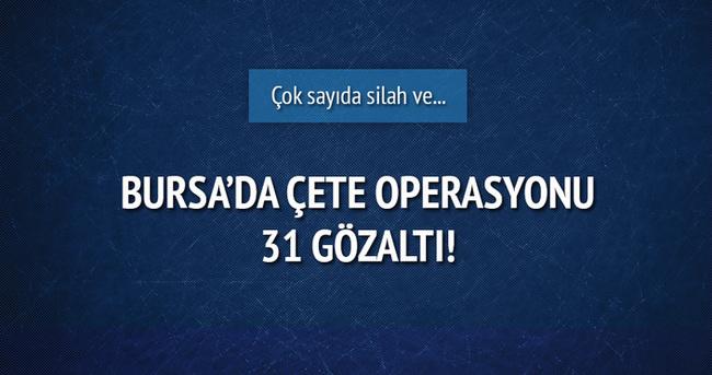 Bursa'da çete operasyonu: 31 gözaltı