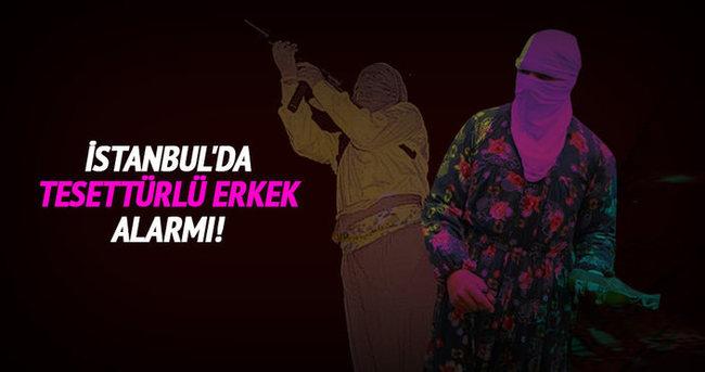 İstanbul'da tesettürlü erkek alarmı verildi!