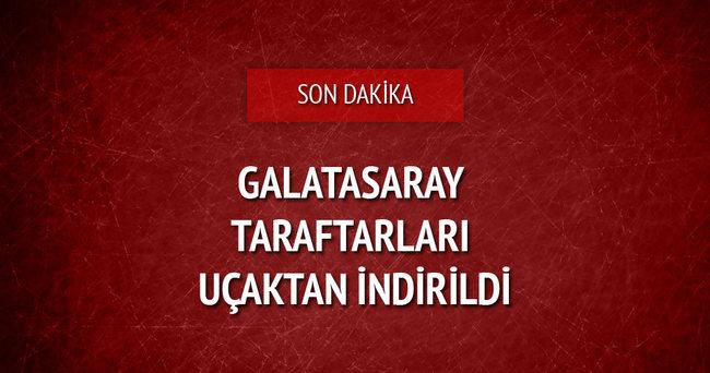 Galatasaray taraftarları uçaktan indirildi