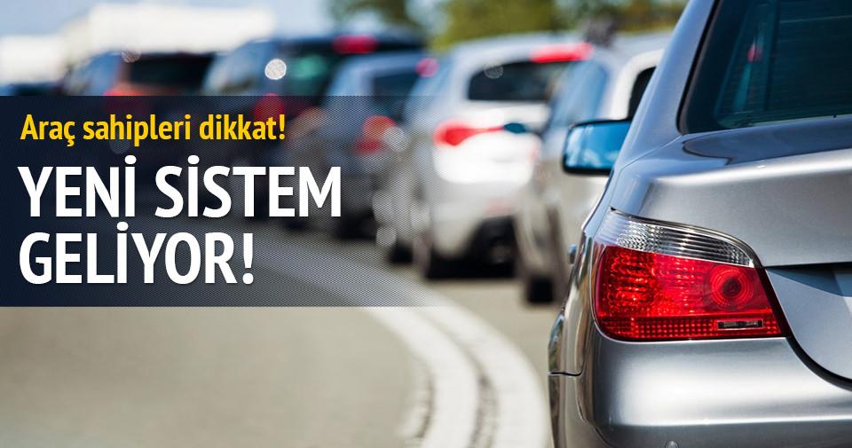 Araç sahipleri dikkat! Yeni sistem geliyor