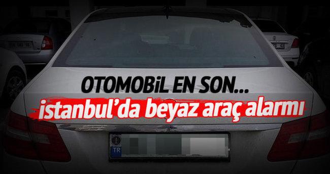 İstanbul'da beyaz araç alarmı