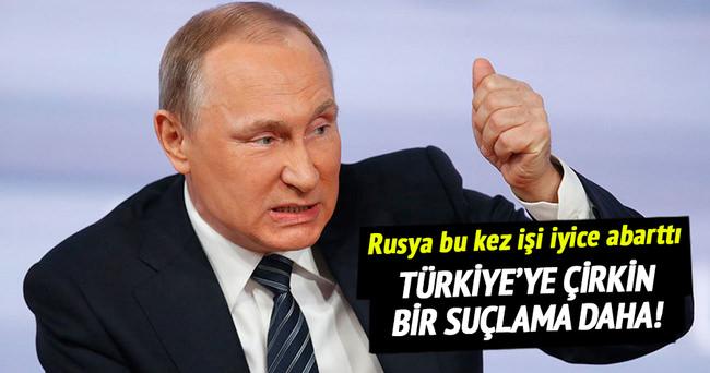 Rusya'dan Türkiye'ye çirkin bir suçlama daha!