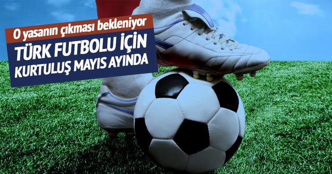 Türk futbolu kurtuluş için mayısı bekliyor
